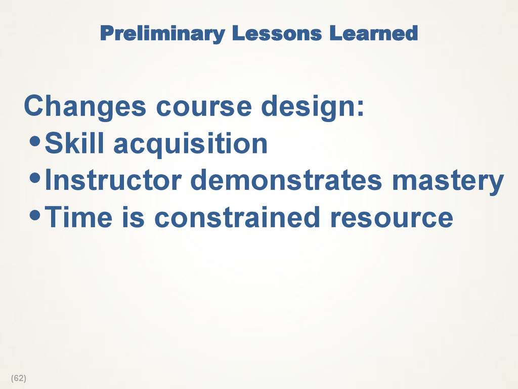 (62) Preliminary Lessons Learned  Changes cours...