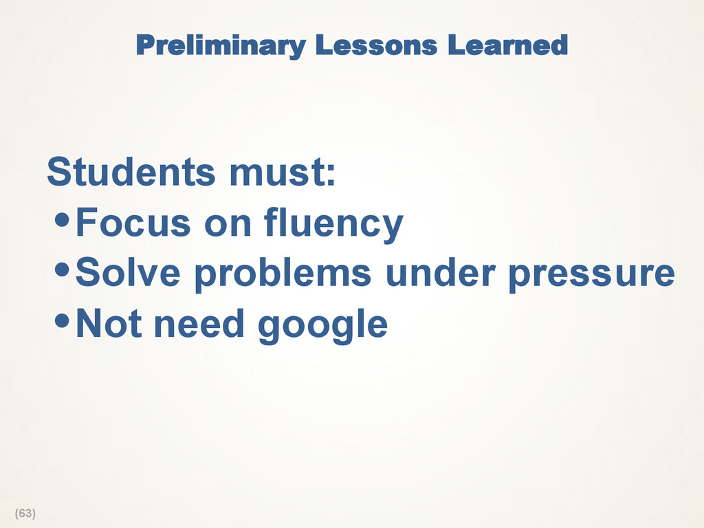 (63) Preliminary Lessons Learned  Students must...
