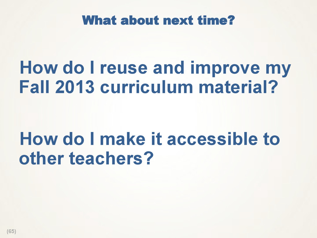 (65) What about next time? How do I reuse and ...