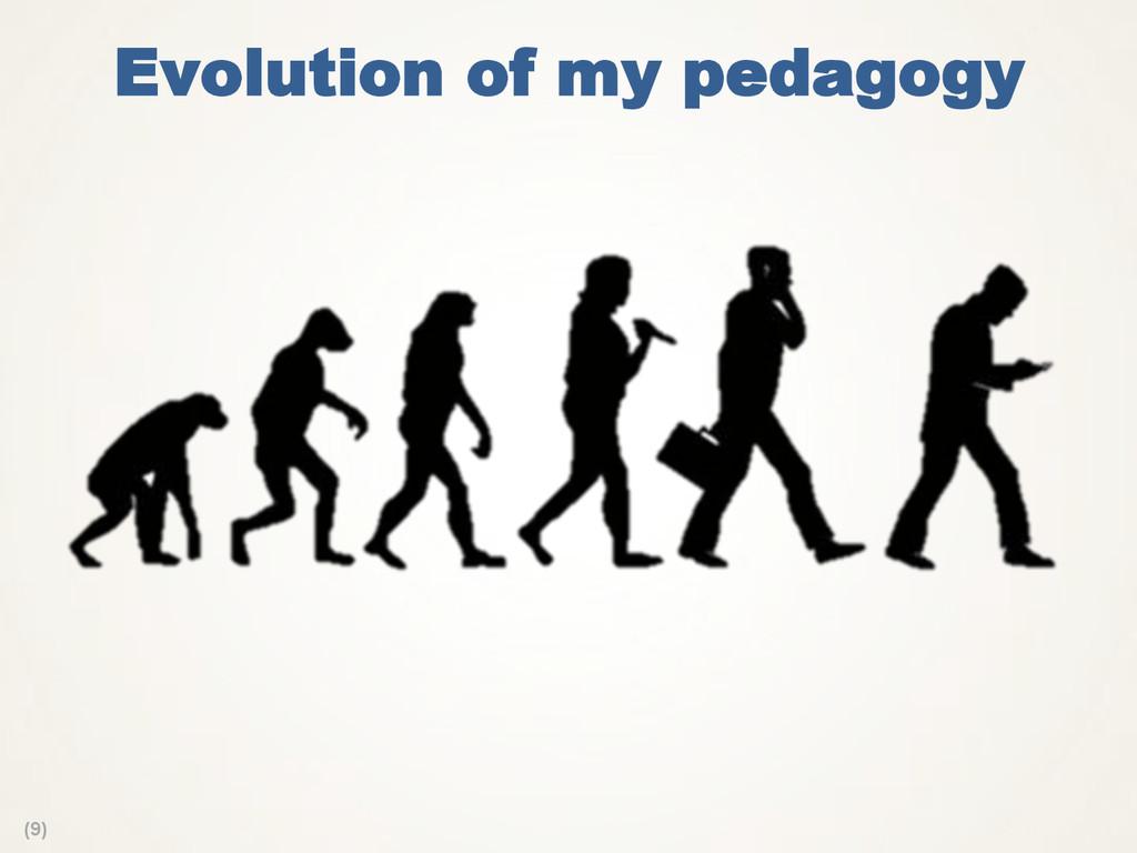 (9) Evolution of my pedagogy