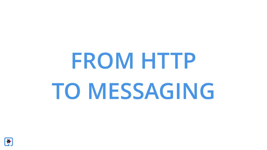 FROM HTTP  TO MESSAGING