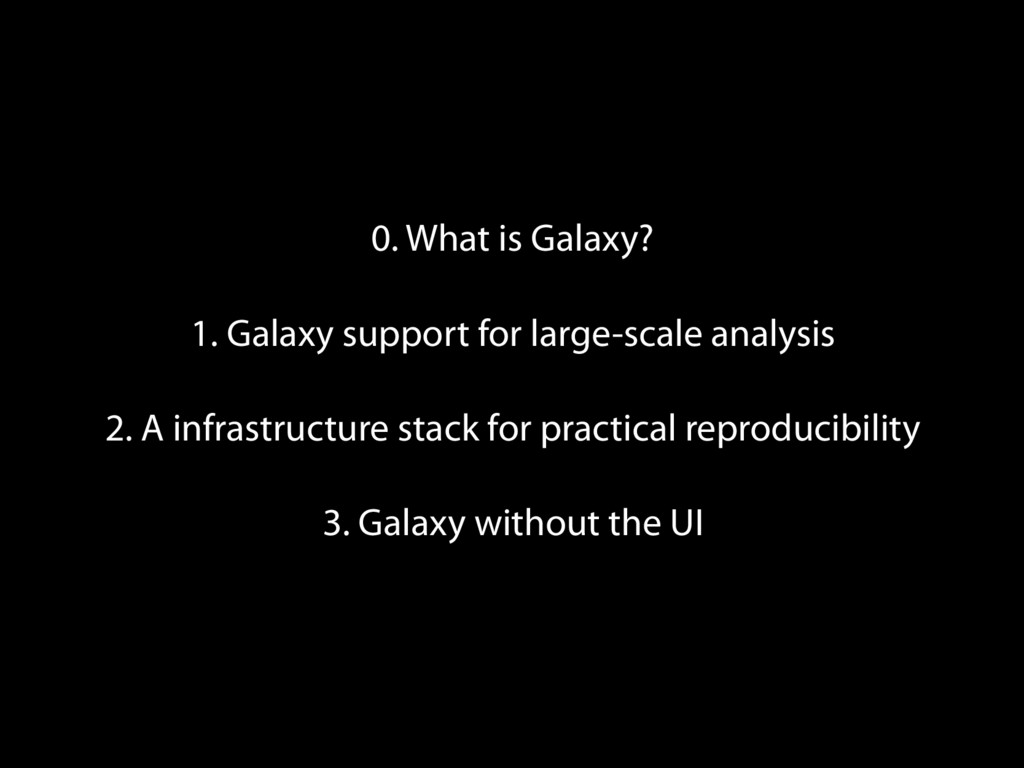 0. What is Galaxy? 1. Galaxy support for large-...