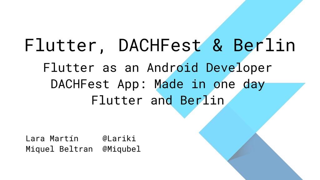 Flutter, DACHFest & Berlin Flutter as an Androi...