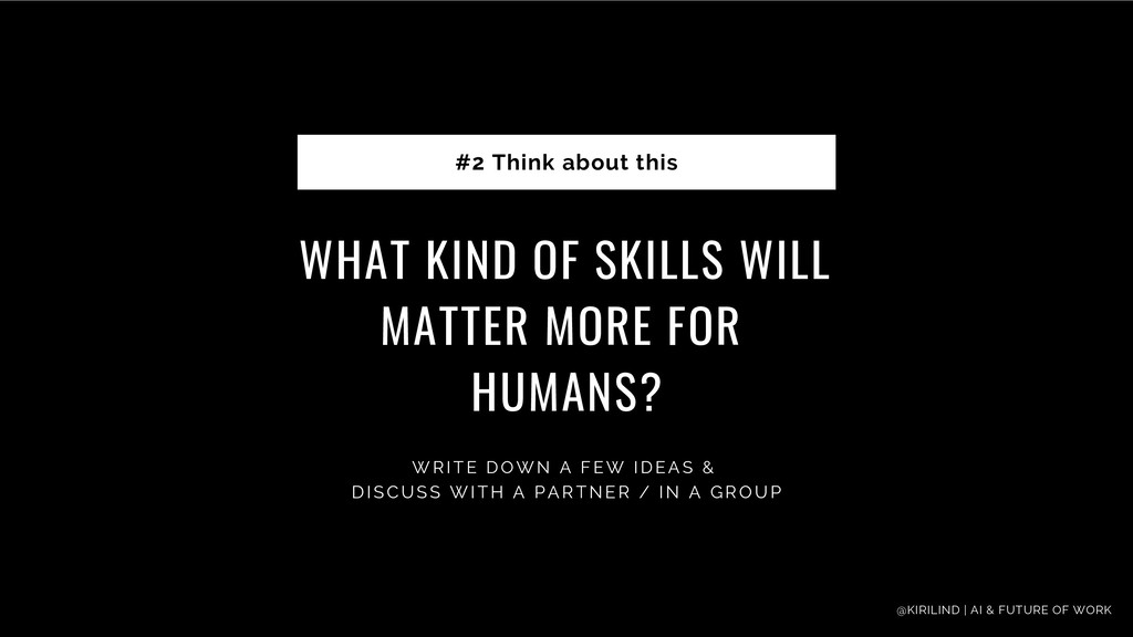 WHAT KIND OF SKILLS WILL MATTER MORE FOR HUMANS...