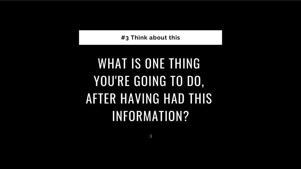 WHAT IS ONE THING YOU'RE GOING TO DO, AFTER HAV...