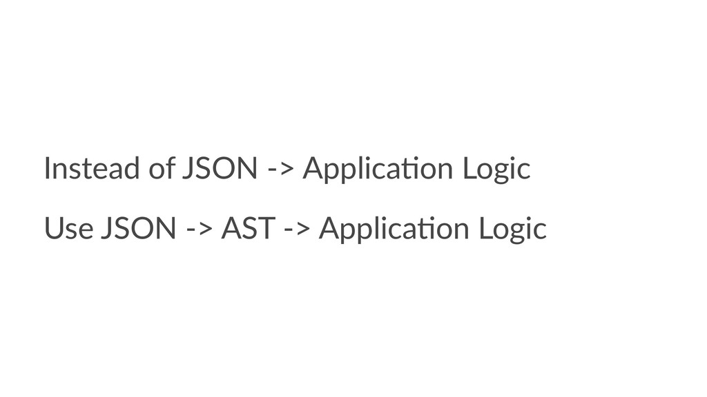 Instead of JSON -> Applica6on Logic Use JSON ->...