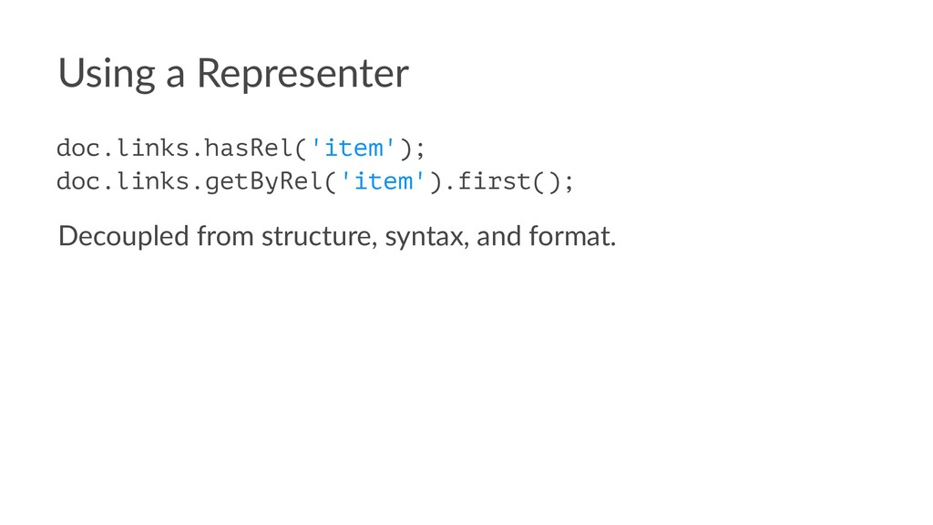 Using a Representer doc.links.hasRel('item'); d...