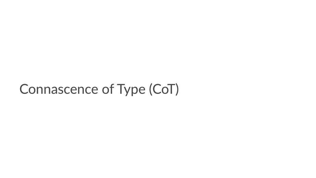 Connascence of Type (CoT)
