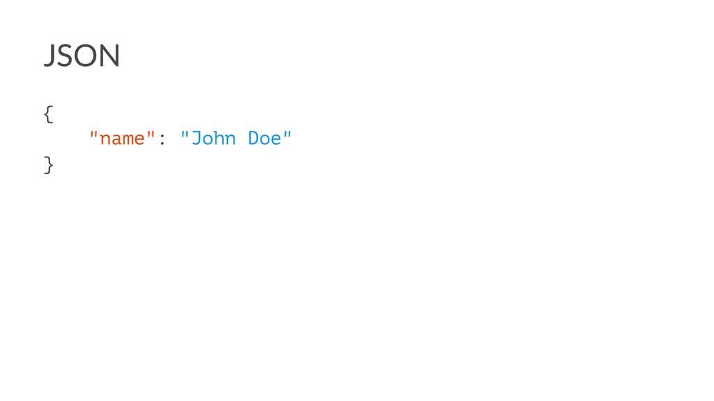 "JSON { ""name"": ""John Doe"" }"