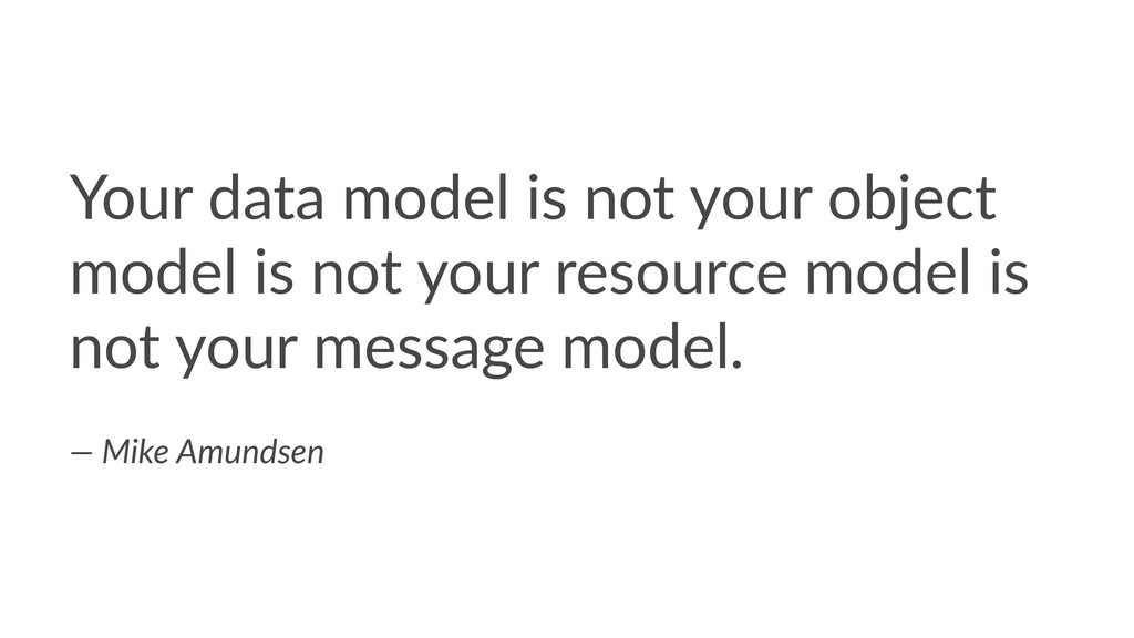 Your data model is not your object model is not...