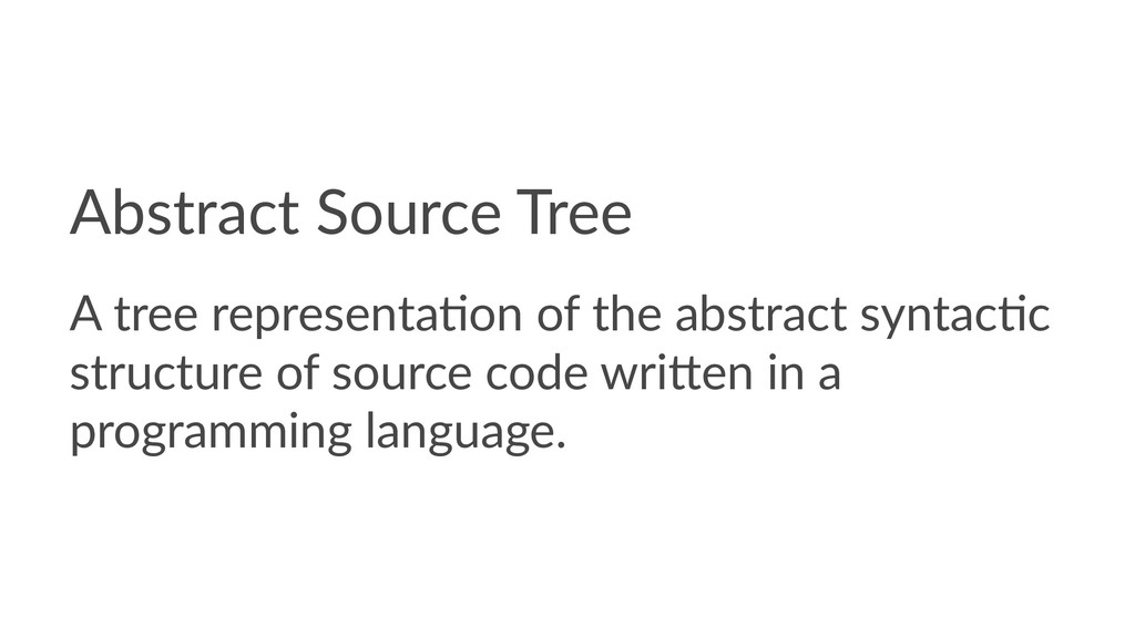 Abstract Source Tree A tree representa*on of th...