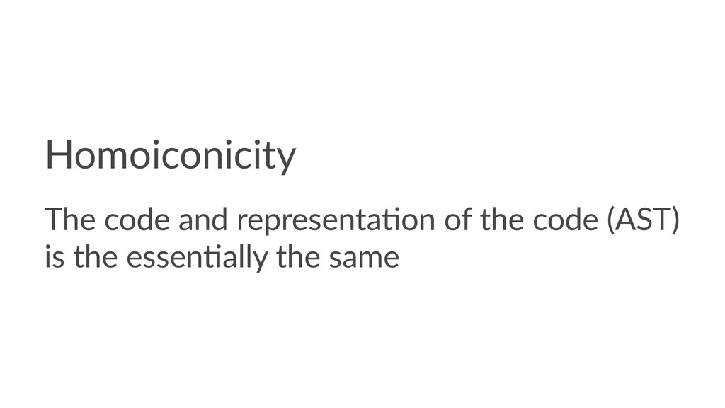 Homoiconicity The code and representa.on of the...