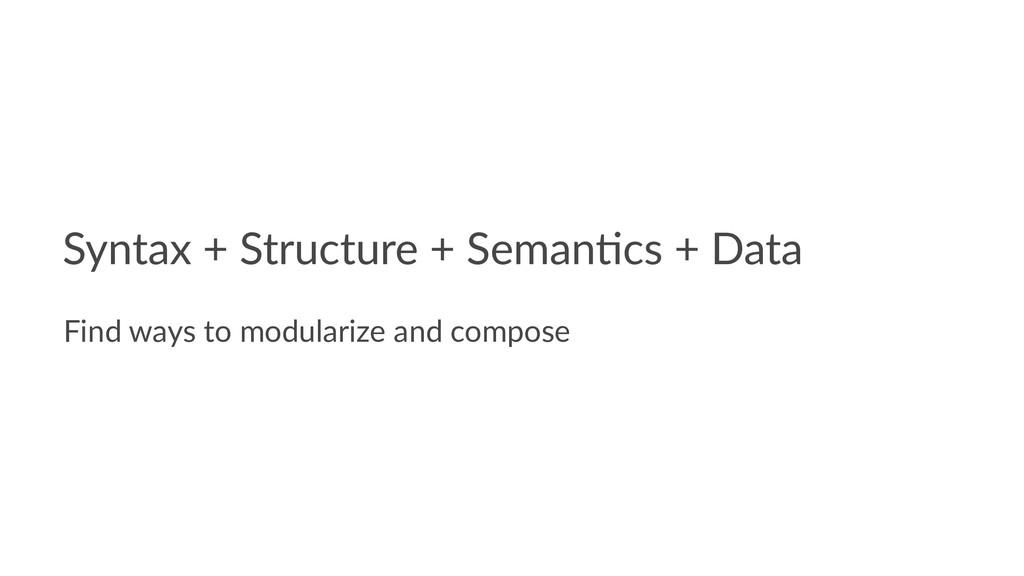 Syntax + Structure + Seman.cs + Data Find ways ...