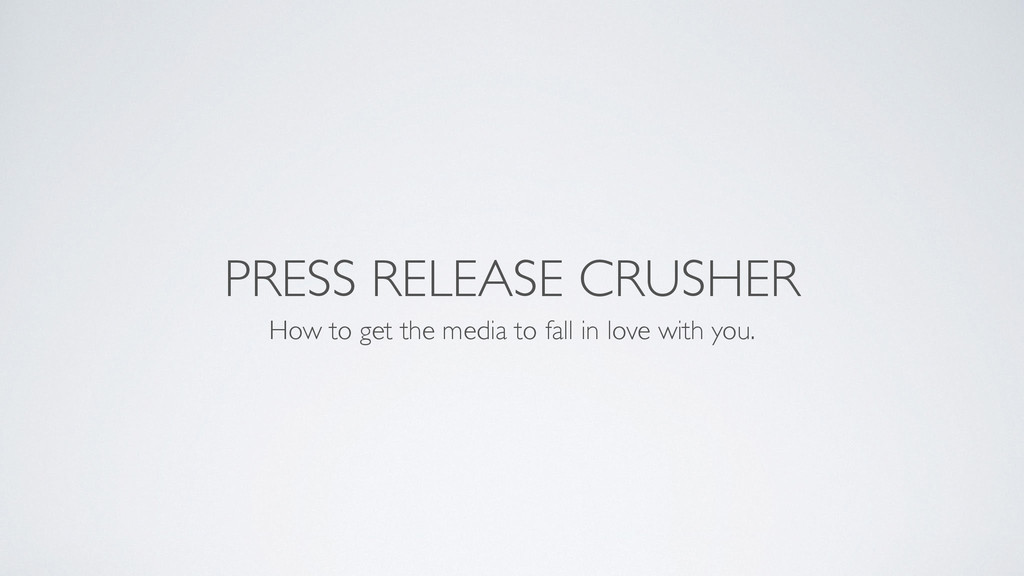 PRESS RELEASE CRUSHER How to get the media to f...