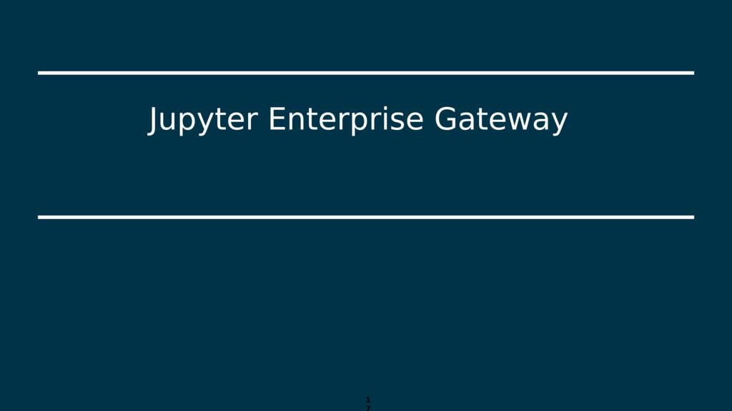 1 Jupyter Enterprise Gateway