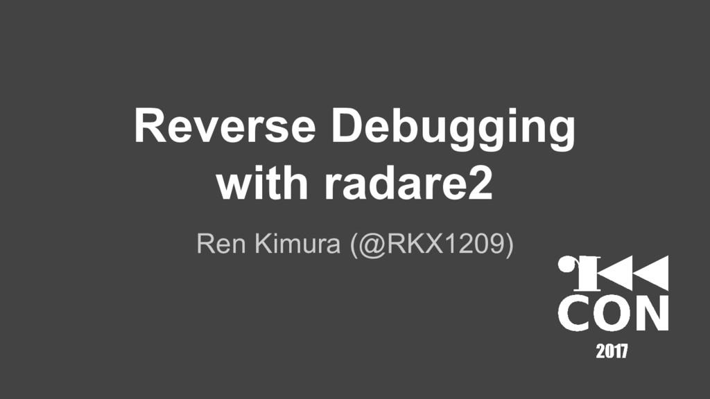Reverse Debugging with radare2 Ren Kimura (@RKX...