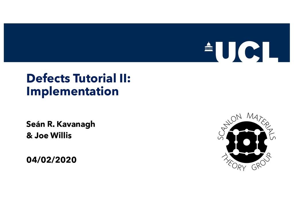 Defects Tutorial II: Implementation Seán R. Kav...