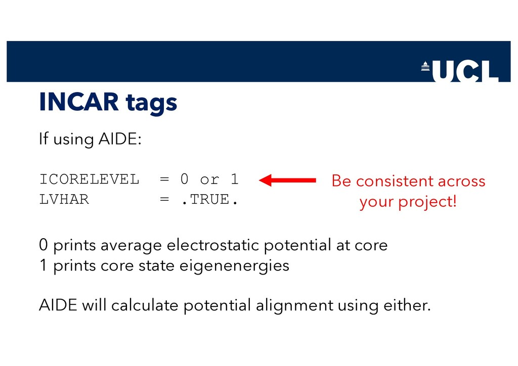 INCAR tags If using AIDE: ICORELEVEL = 0 or 1 L...