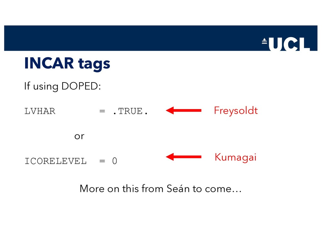 INCAR tags If using DOPED: LVHAR = .TRUE. or IC...