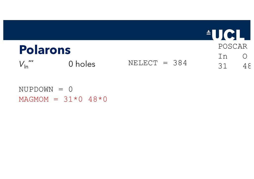 Polarons VIn ''' 0 holes NUPDOWN = 0 MAGMOM = 3...