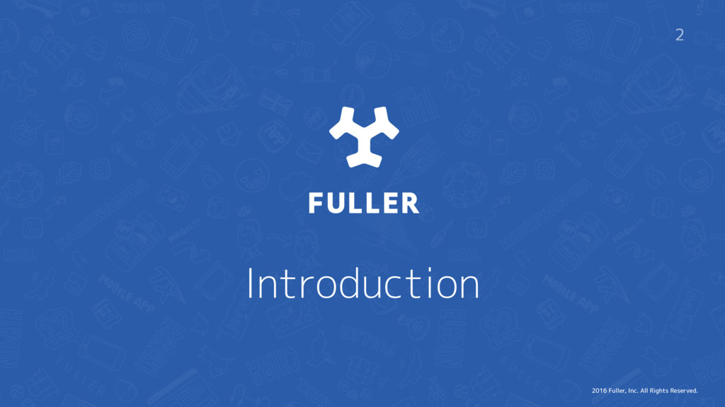2016 Fuller, Inc. All Rights Reserved. Introduc...