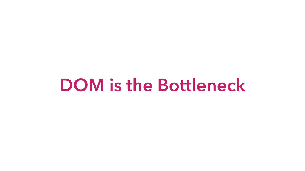 DOM is the Bottleneck