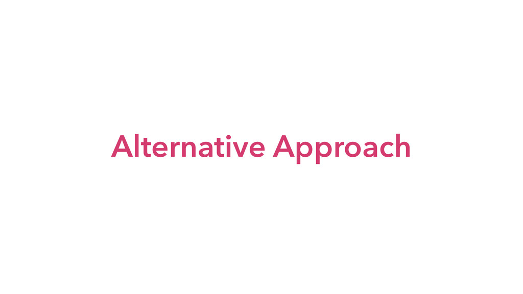 Alternative Approach