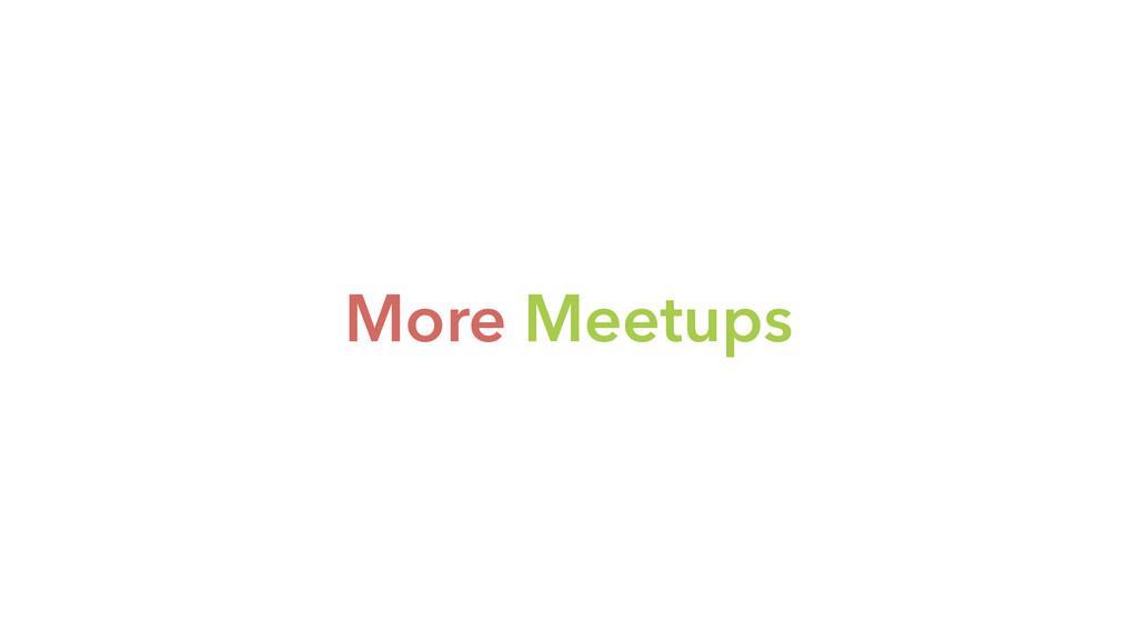 More Meetups