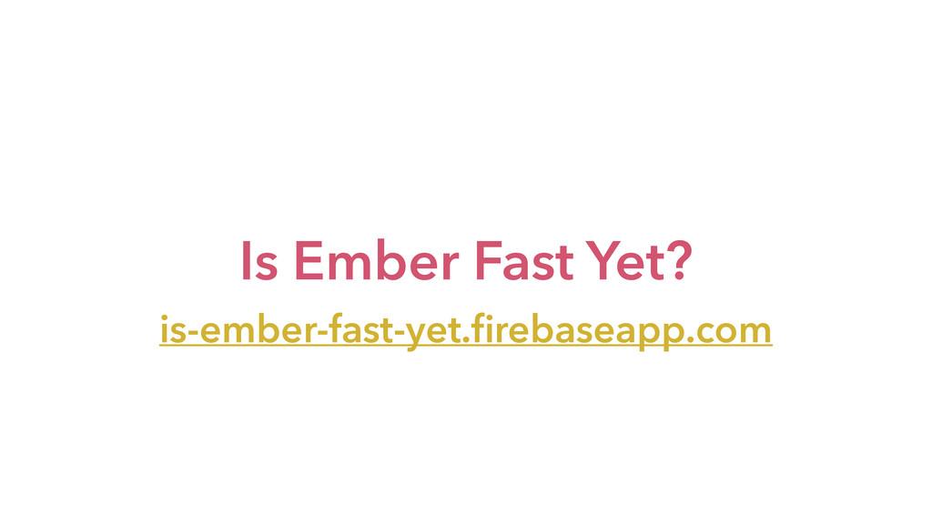 Is Ember Fast Yet? is-ember-fast-yet.firebaseapp...
