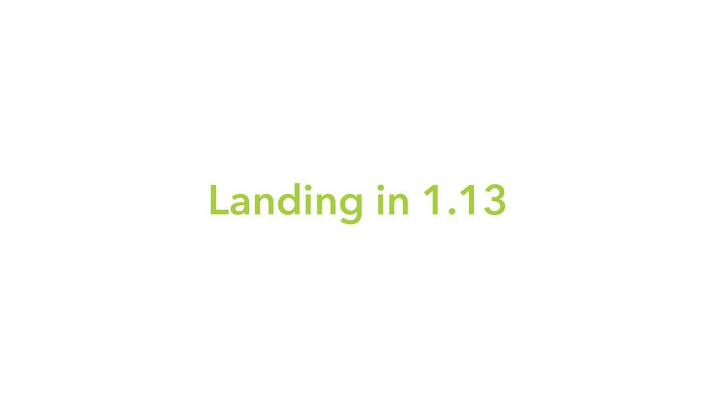 Landing in 1.13