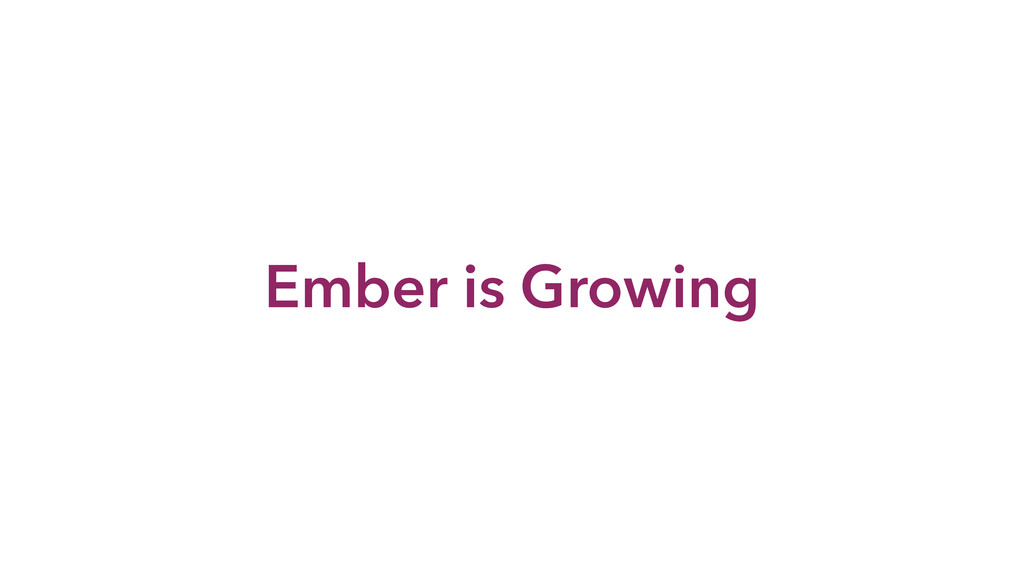 Ember is Growing