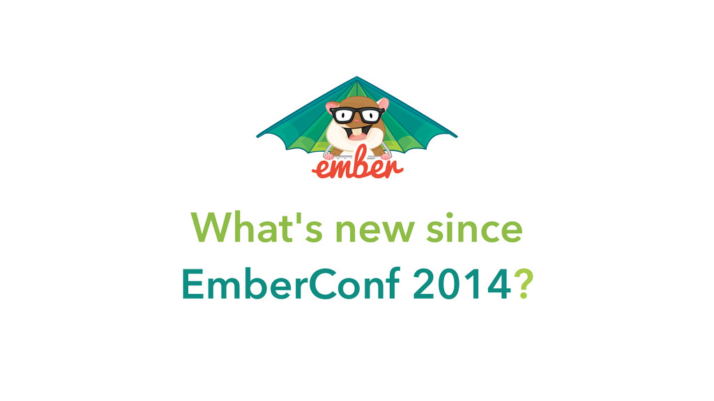 What's new since EmberConf 2014?