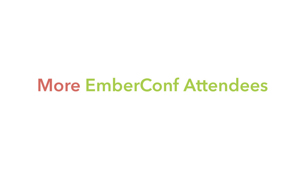 More EmberConf Attendees