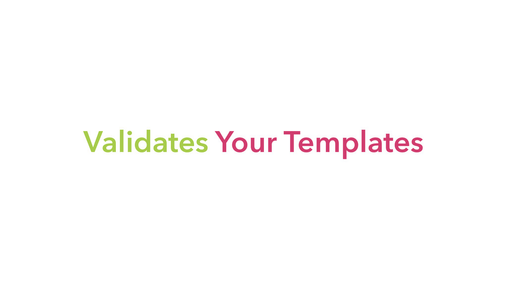 Validates Your Templates