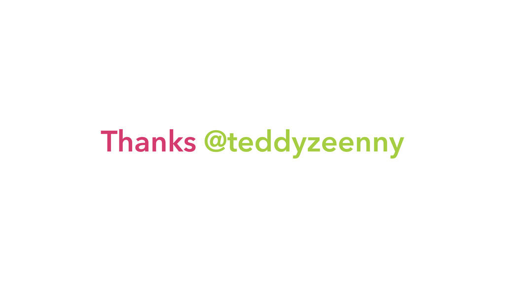 Thanks @teddyzeenny