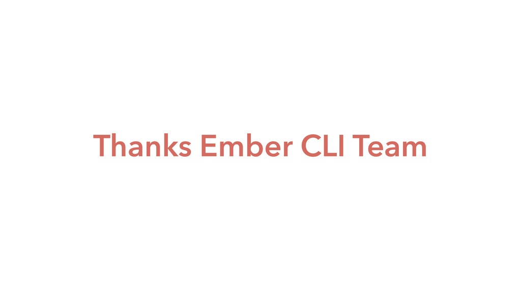 Thanks Ember CLI Team