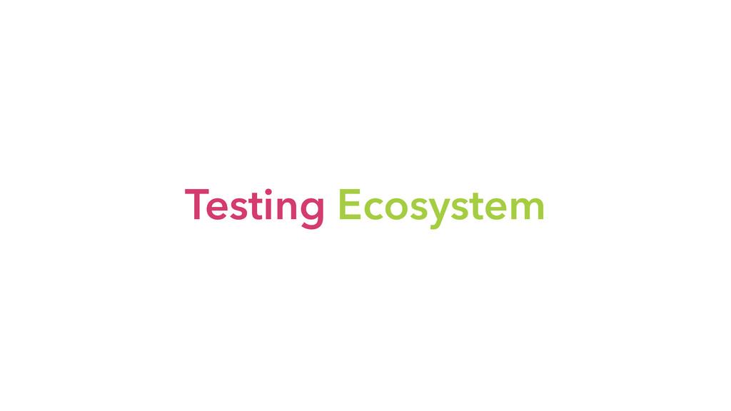 Testing Ecosystem