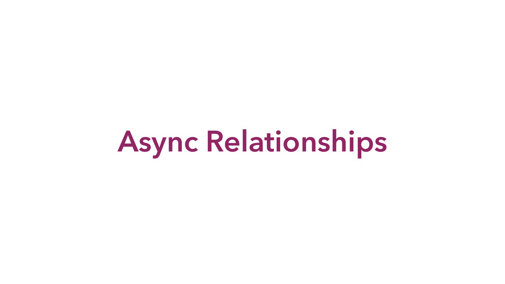 Async Relationships
