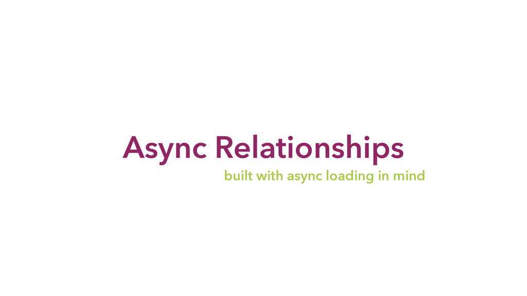 Async Relationships built with async loading in...