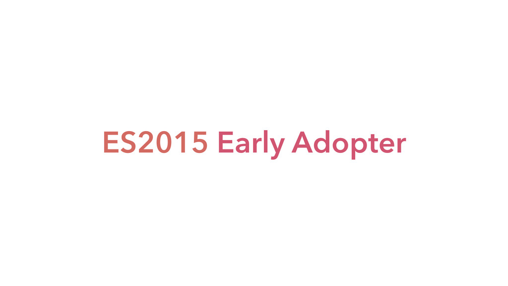 ES2015 Early Adopter