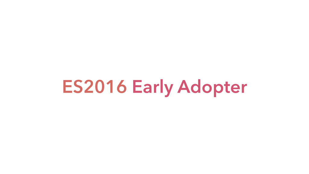 ES2016 Early Adopter