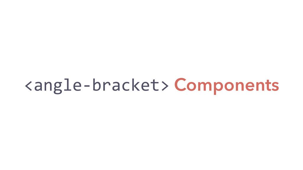 <angle-‐bracket> Components