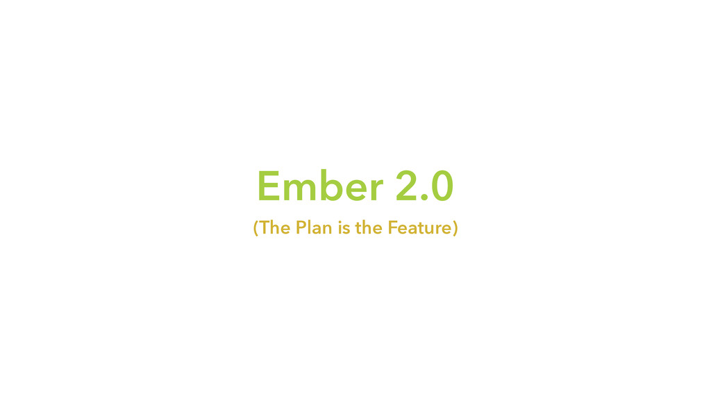Ember 2.0 (The Plan is the Feature)