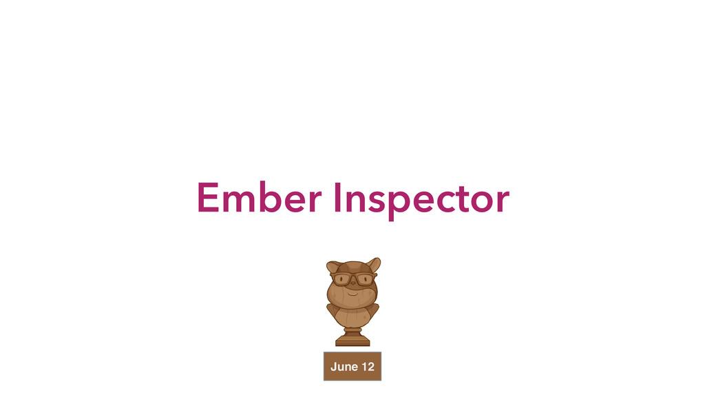 Ember Inspector June 12