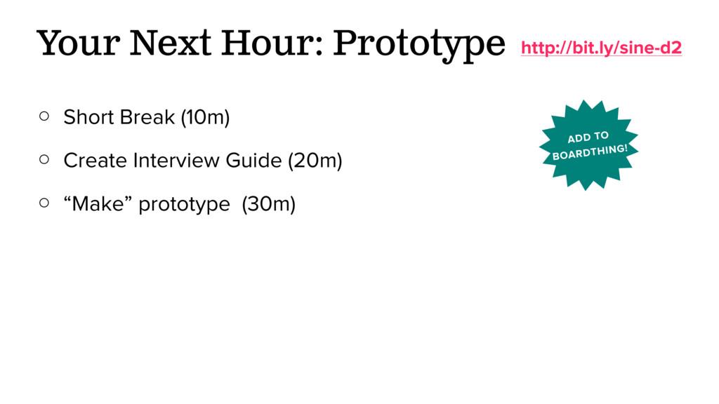 ○ Short Break (10m) ○ Create Interview Guide (2...