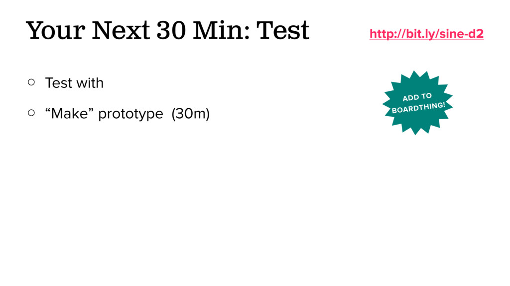"○ Test with ○ ""Make"" prototype (30m) Your Next ..."
