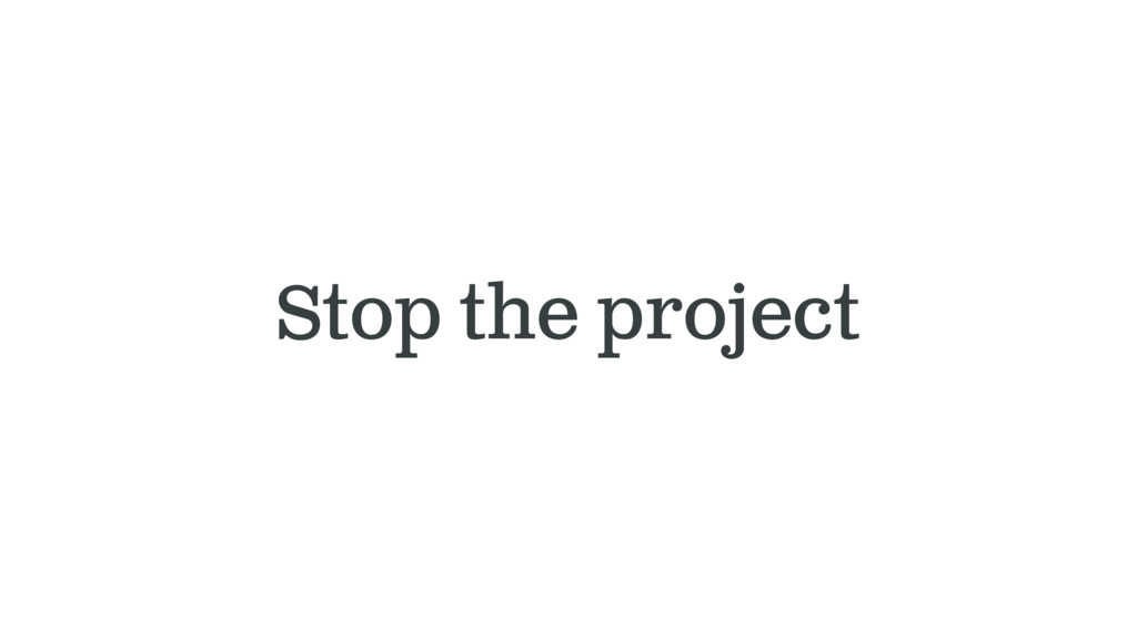 Stop the project