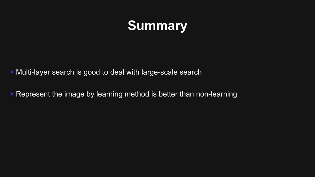 Summary > Multi-layer search is good to deal wi...