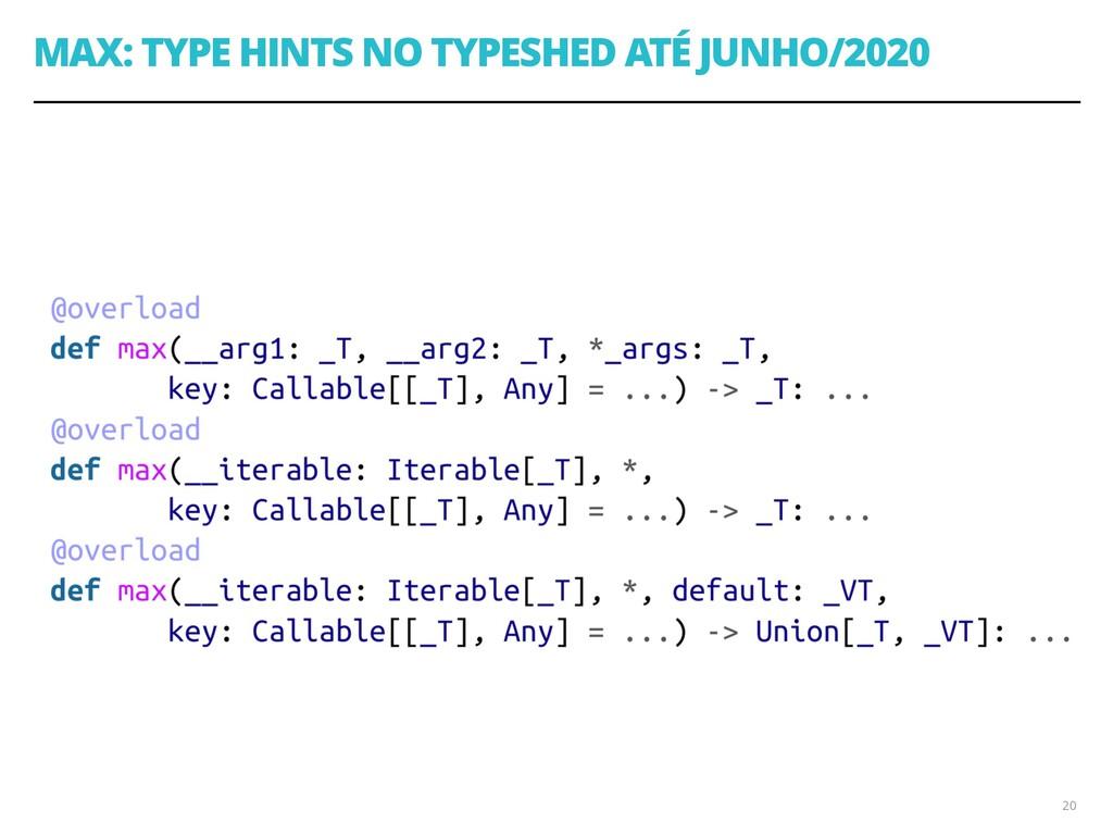 MAX: TYPE HINTS NO TYPESHED ATÉ JUNHO/2020 20