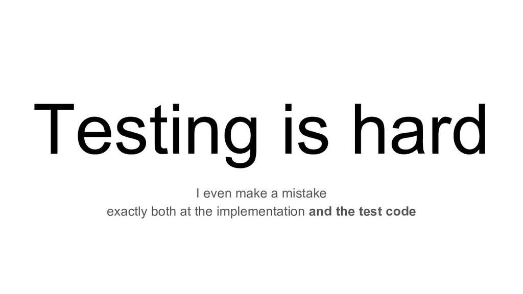 Testing is hard I even make a mistake exactly b...